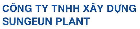 Công TY TNHH XÂY DỰNG SUNGEUN PLANTS